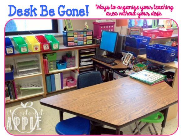 Desk Be Gone!  Organizational tips for getting rid of your teacher's desk.