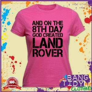 On the 8th Day God Created Land Rover Funny Womans T Shirt Gift Idea  Our Price: £10.97