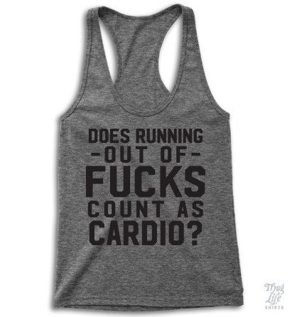 Does running out of fucks count as Cardio?!