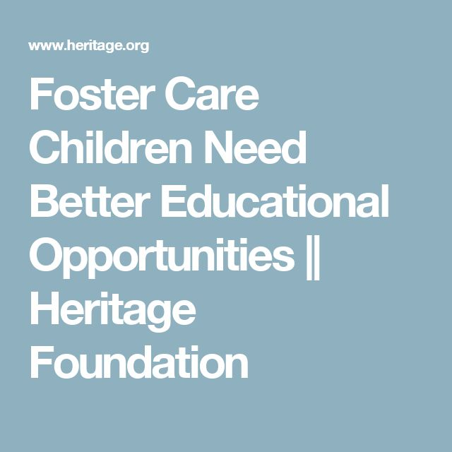 Foster Care Children Need Better Educational Opportunities || Heritage Foundation