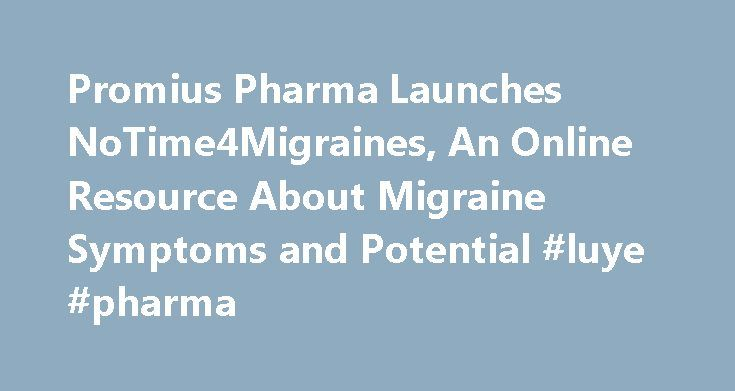Promius Pharma Launches NoTime4Migraines, An Online Resource About Migraine Symptoms and Potential #luye #pharma http://pharma.remmont.com/promius-pharma-launches-notime4migraines-an-online-resource-about-migraine-symptoms-and-potential-luye-pharma/  #promius pharma # Promius Pharma Launches NoTime4Migraines, An Online Resource About Migraine Symptoms and Potential Treatment Options PRINCETON, N.J. Aug. 24, 2016 /PRNewswire/ — Promius Pharma, LLC, today launched NoTime4Migraines. an online…