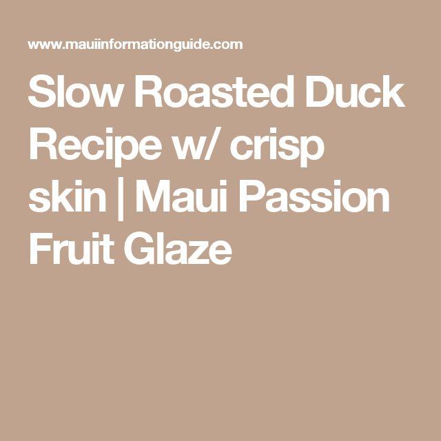 Slow Roasted Duck Recipe w/ crisp skin | Maui Passion Fruit Glaze