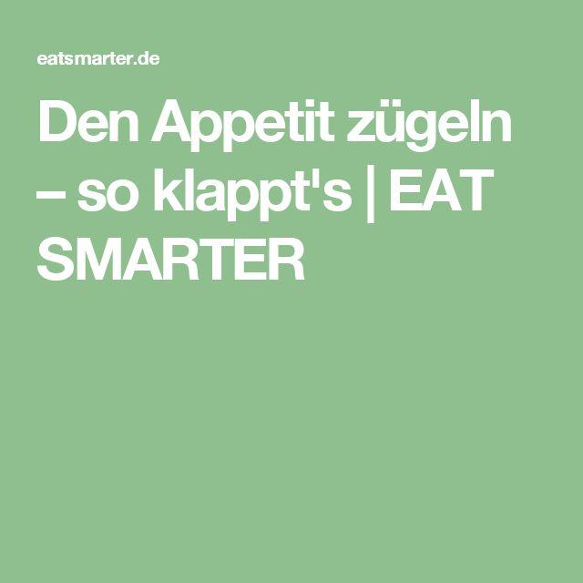 Den Appetit zügeln – so klappt's   EAT SMARTER