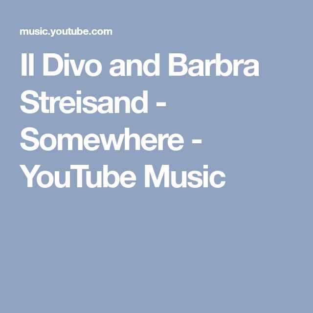 Il Divo and Barbra Streisand - Somewhere - YouTube Music