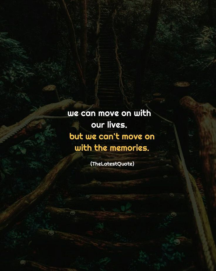 we can move on with our lives but we can't move on with the memories. Author (Anshita Solanki) #thelatestquote #movingon #memories