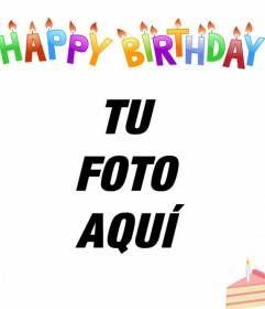 Tarjeta de cumpleaños para poner tu foto de fondo. Con letras de colores, velas y un pastel! Hac clic aquí!
