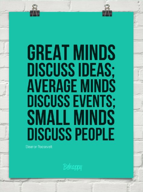 Great minds discuss ideas  average minds discuss events  small minds  discuss people by Eleanor. Best 25  Small minds quotes ideas on Pinterest   Great minds