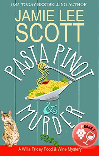 Pasta Pinot & Murder: A Food & Wine Cozy Mystery (Willa Friday Food & Wine Mystery Book 1) by [Scott, Jamie Lee]