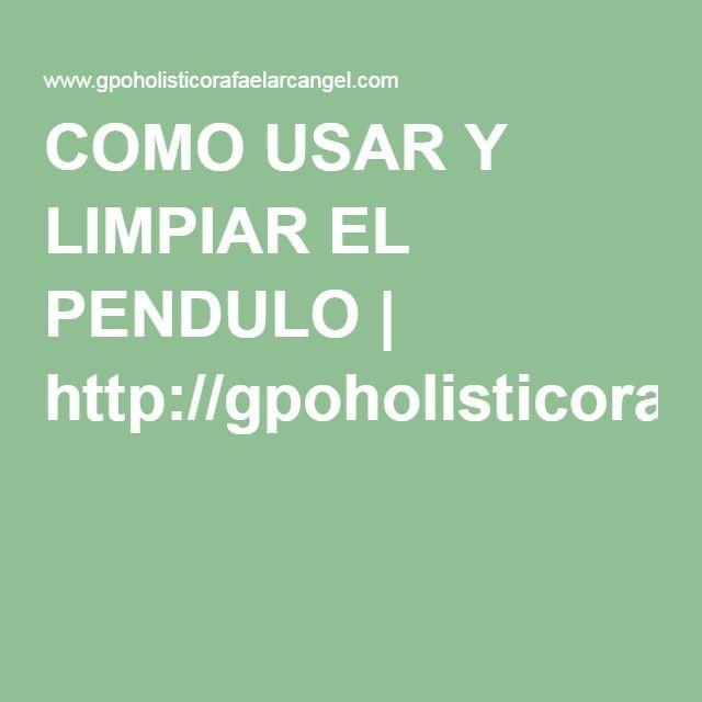 COMO USAR Y LIMPIAR EL PENDULO | http://gpoholisticorafaelarcangel.com/