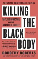 Killing the black body : race, reproduction, and the meaning of liberty / Dorothy Roberts.