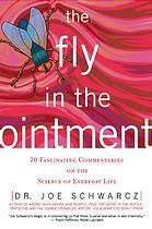 (ebook) - The Fly in the Ointment: 70 Fascinating Commentaries on the Science of Everyday Life by Joseph Schwarcz