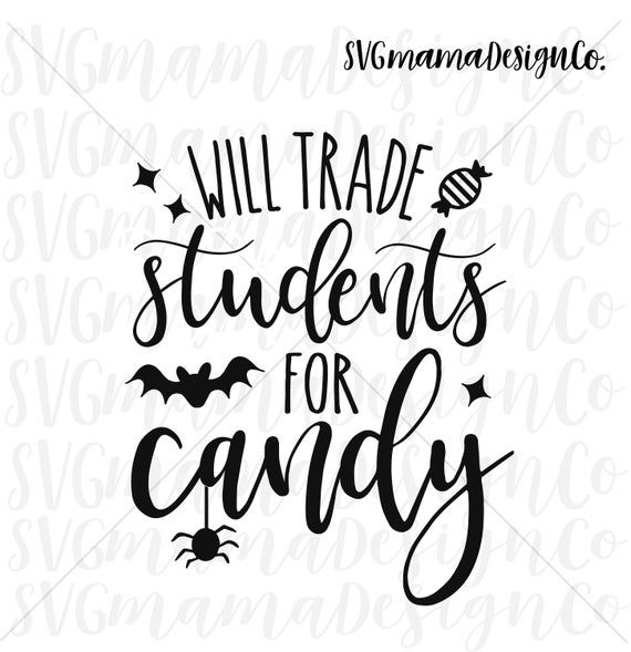 Will Trade Students For Candy Svg Teacher Halloween Svg Vector Etsy Svg Teachers Halloween Cricut