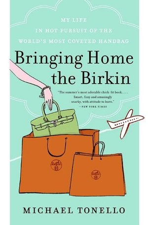 Bringing Home the Birkin...about the most coveted handbag...Michael Tonello