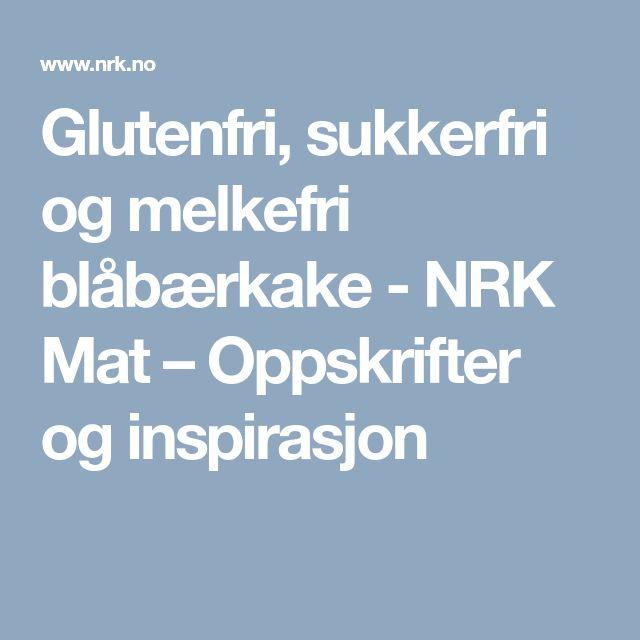Glutenfri, sukkerfri og melkefri blåbærkake - NRK Mat – Oppskrifter og inspirasjon