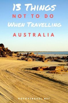 All what to know about Australia Travel: Here are 13 Things NOT to do when travelling in Austraila.