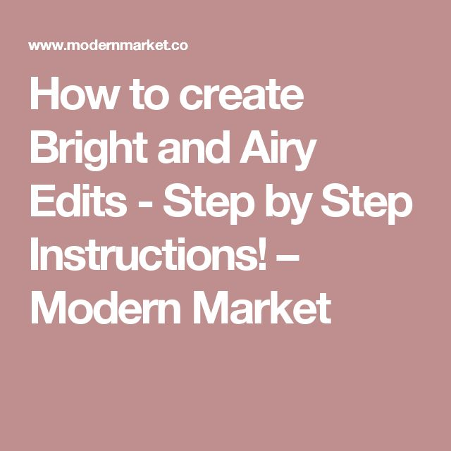 How to create Bright and Airy Edits - Step by Step Instructions! – Modern Market