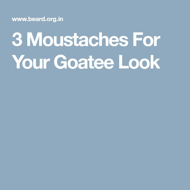 3 Moustaches For Your Goatee Look