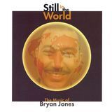 Still In The World: The Music Of Bryan Jones [CD], 23485181