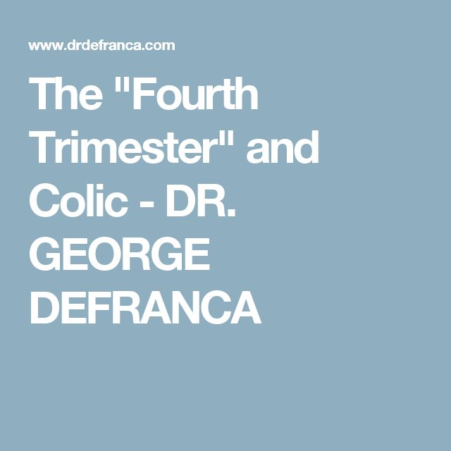 "The ""Fourth Trimester"" and Colic - DR. GEORGE DEFRANCA"