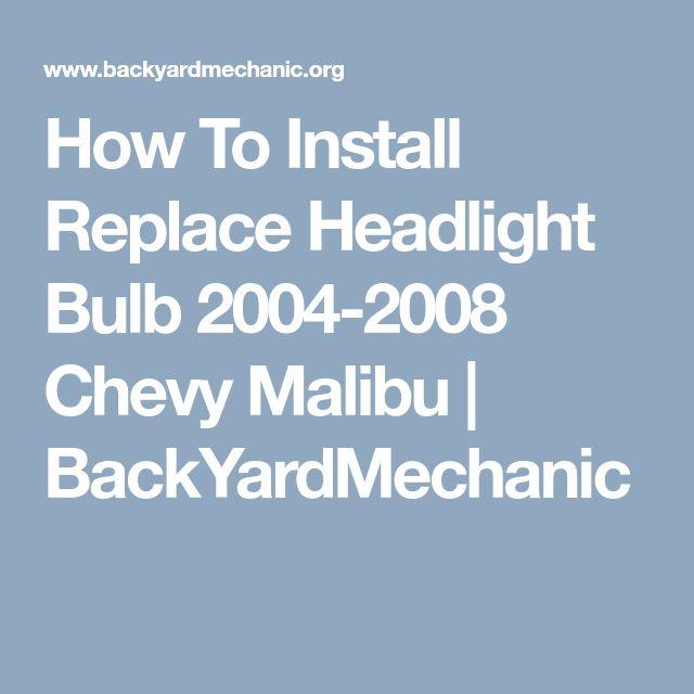 How To Install Replace Headlight Bulb 2004-2008 Chevy Malibu   BackYardMechanic