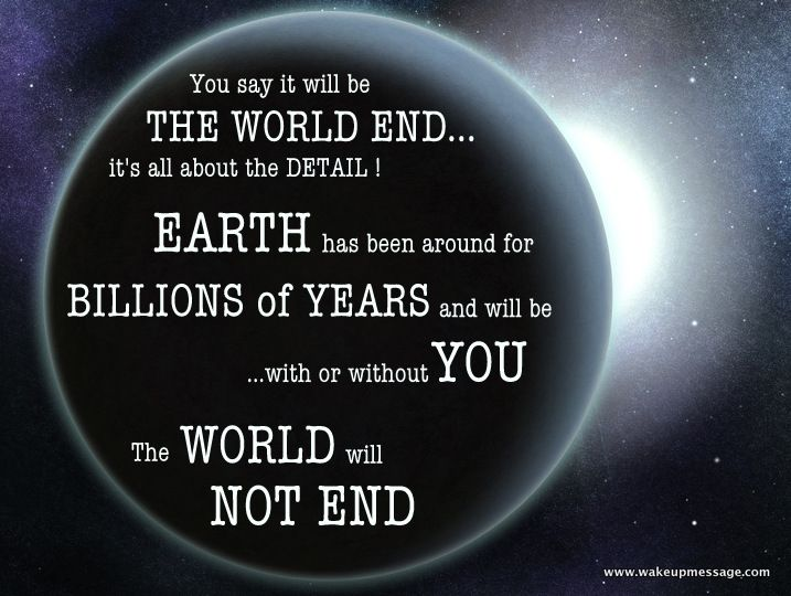 The WORLD Will NOT END!