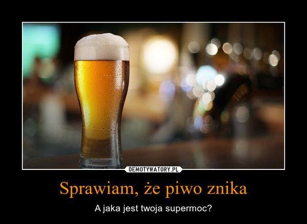 Sprawiam, że piwo znika – A jaka jest twoja supermoc?