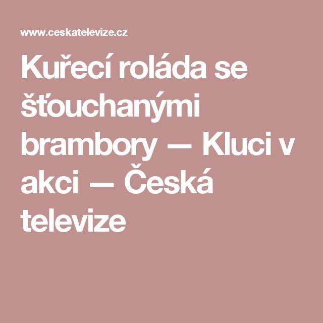 Kuřecí roláda se šťouchanými brambory — Kluci v akci — Česká televize