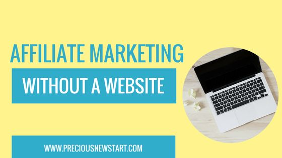 7 Ways You Could Start Affiliate Marketing Without A Website | Precious New Start