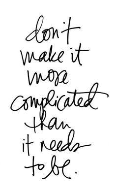 Don't make it more complicated than it needs to be.  Inspirational quote.      Friday Favorites at www.andersonandgrant.com