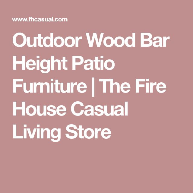 Outdoor Wood Bar Height Patio Furniture | The Fire House Casual Living Store