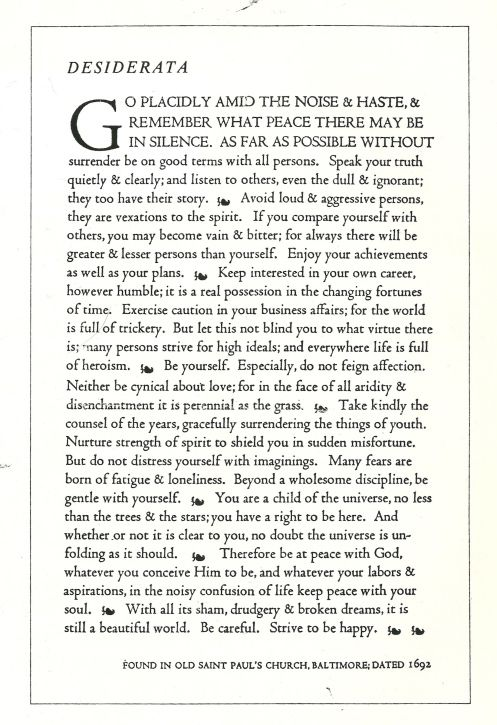 Desiderata - My dad had this on a poster in his early 20's... deep and beautiful.