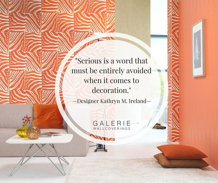 """""""Serious is a word that must be entirely avoided when it comes to decoration."""""""