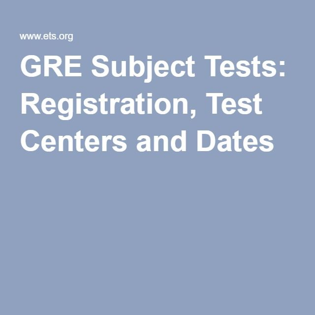 GRE Subject Tests: Registration, Test Centers and Dates
