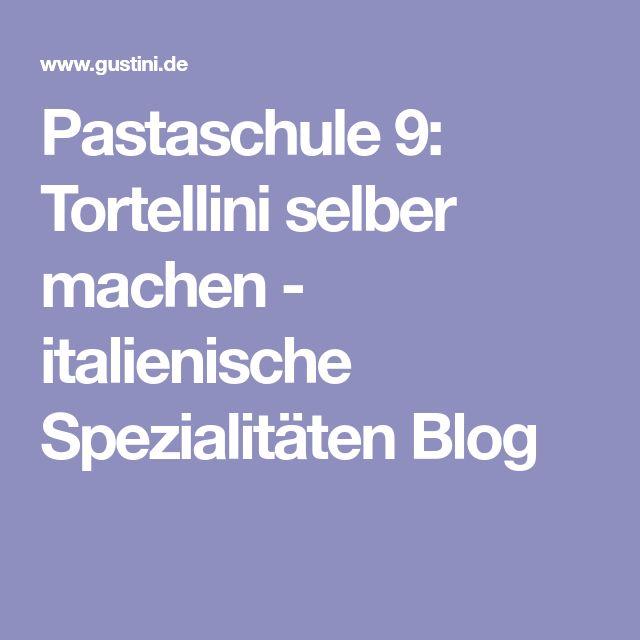Pastaschule 9: Tortellini selber machen - italienische Spezialitäten Blog