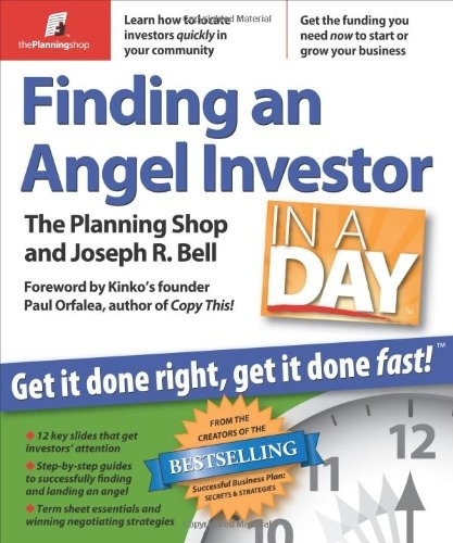Finding an Angel Investor in a Day: Get It Done Right, Get It Done Fast