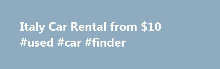 Italy Car Rental from $10 #used #car #finder http://car.remmont.com/italy-car-rental-from-10-used-car-finder/  #italy car rental # Italy Car Rental Hiring a car from a reliable car rental office in Italy can be one of the best ways of traveling different places in Italy. One of the most beautiful countries of the world, Italy is a combination of scenic beauty and modernity. Whether it is art or it […]The post Italy Car Rental from $10 #used #car #finder appeared first on Car.