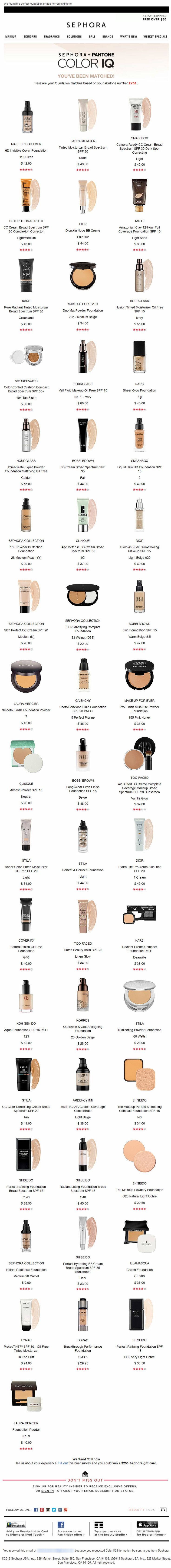 Sephora >> sent 2/2014 >> Your Foundation Matches >> While visiting a Sephora store in the U.S., I used their Color IQ technology to figure out which foundations would match my specific skin tone number. I was able to scroll through the foundation options in-store on their iPad, and send this email to myself for future reference. A very clever service email that I'll surely open many times. —Lindsey O'Donnell, Design Consultant, Australia, Salesforce ExactTarget Marketing Cloud