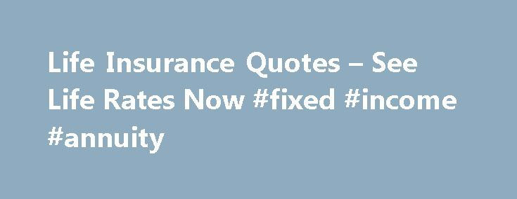 Life Insurance Quotes – See Life Rates Now #fixed #income #annuity http://incom.nef2.com/2017/04/27/life-insurance-quotes-see-life-rates-now-fixed-income-annuity/  #life insurance terms # Life Insurance Life insurance is your financial safety net Progressive Advantage life insurance (powered by Efinancial) can help your family maintain the lifestyle they've grown to love and provide longer-lasting financial security. Your family can use it to help pay for funeral expenses, housing costs…