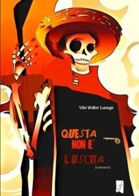 """""""Questa non è l'uscita"""" Vito Walter Luongo  http://www.danael.name  http://loziorobbo.wordpress.com/  http://www.edizionilagru.com/questa_non_e_l_uscita.html"""