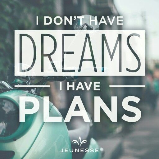 I don't have dreams I have plans.  #business #freedom #lifestyle #money #jobs