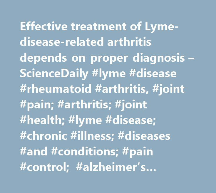 Effective treatment of Lyme-disease-related arthritis depends on proper diagnosis – ScienceDaily #lyme #disease #rheumatoid #arthritis, #joint #pain; #arthritis; #joint #health; #lyme #disease; #chronic #illness; #diseases #and #conditions; #pain #control; #alzheimer's #research http://entertainment.nef2.com/effective-treatment-of-lyme-disease-related-arthritis-depends-on-proper-diagnosis-sciencedaily-lyme-disease-rheumatoid-arthritis-joint-pain-arthritis-joint-health-lyme-disease-chron/  #…