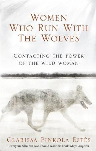 Women Who Run with the Wolves: Contacting the Power of the Wild Woman [Paperb]