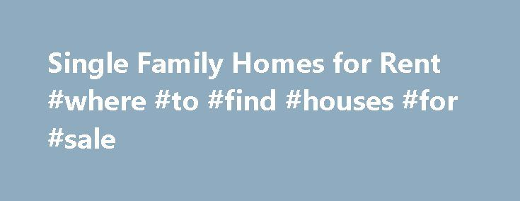 Single Family Homes for Rent #where #to #find #houses #for #sale http://property.remmont.com/single-family-homes-for-rent-where-to-find-houses-for-sale/  Single Family Rental Investment Properties At Reunion Resort There s no shortage of single family home rentals in the Orlando, FL market. The real problem is finding single family vacation homes that people actually want to invest in! Just south of Orlando in Kissimmee Florida are many vacation rental communities that generate a lot of