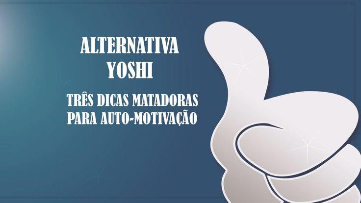 #13 Alternativa Yoshi  3 dicas matadoras auto motivacao