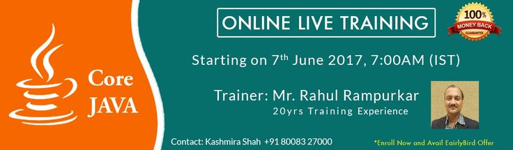 Best java training by Sun Certified trainer Mr.Rahul Rampurkar have 20+years of Experience in IT. In 7th June 2017 we providing Live online training on JAVA. Hurry up to register, Feel Free, have any quires please contact  Mrs.Kashmira shah +91 8008 327 000