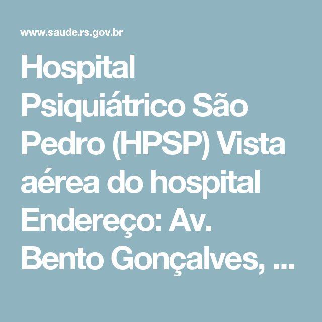 Hospital Psiquiátrico São Pedro (HPSP)  Vista aérea do hospital Endereço: Av. Bento Gonçalves, 2460 - Porto Alegre/RS Telefone: (51) 3339-2111 E-mail: hpsp@saude.rs.gov.br  Referência para 88 municípios da região metropolitana (aproximadamente cinco milhões de pessoas) em Saúde Mental.   Serviços: - Unidade para dependência química; - Unidades para pacientes agudos; - Centro Integrado de Atenção Psicossocial - Infância e Adolescência (CIAPS); -Serviço de emergências psiquiátricas…