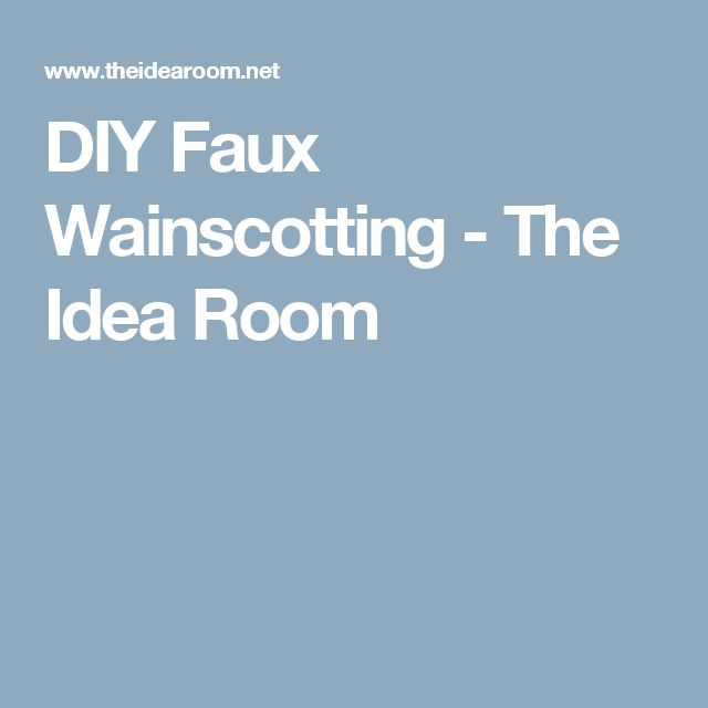 DIY Faux Wainscotting - The Idea Room