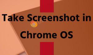 How to Take Screenshot in Chrome OS