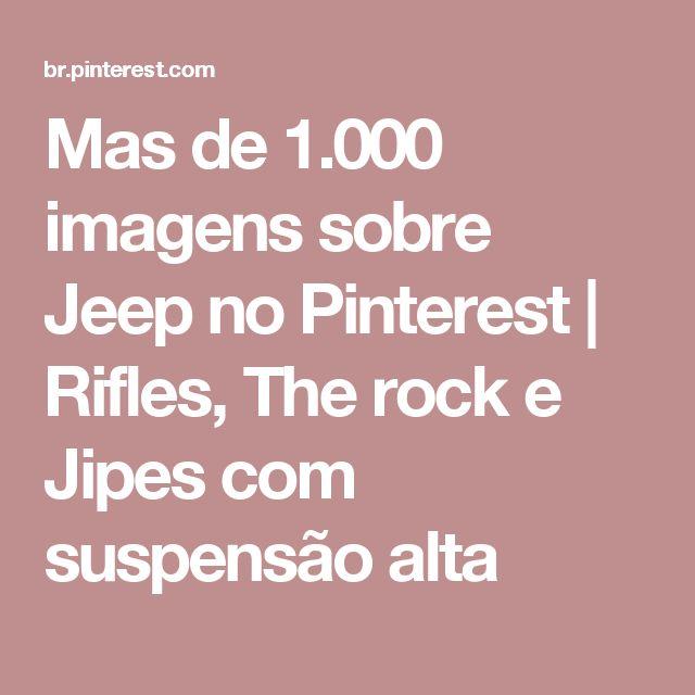 Mas de 1.000 imagens sobre Jeep no Pinterest   Rifles, The rock e Jipes com suspensão alta