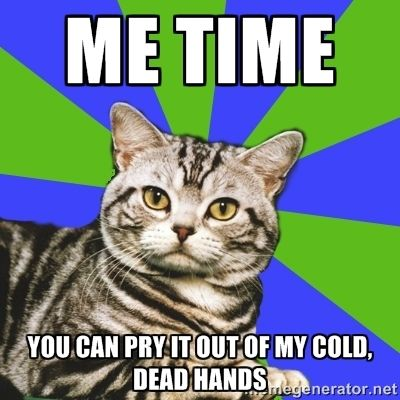 Introvert Cat - me time you can pry it out of my cold, dead hands